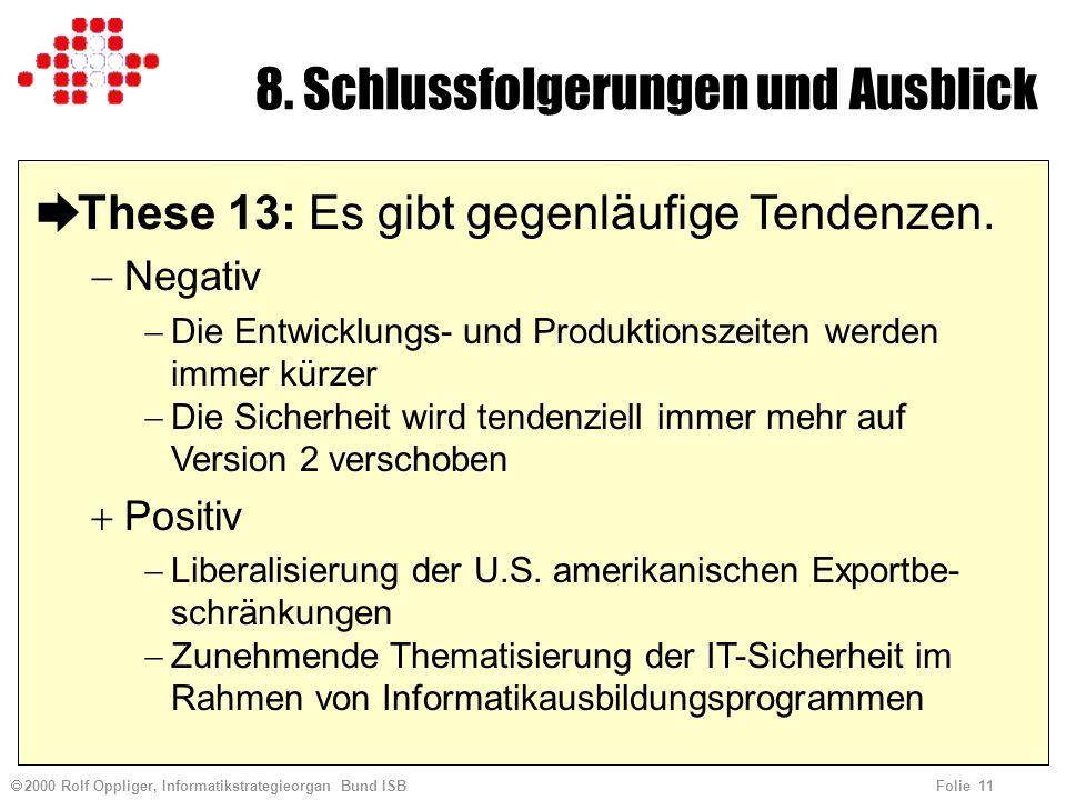 2000 Rolf Oppliger, Informatikstrategieorgan Bund ISB Folie 11 8. Schlussfolgerungen und Ausblick èThese 13: Es gibt gegenläufige Tendenzen. Negativ D