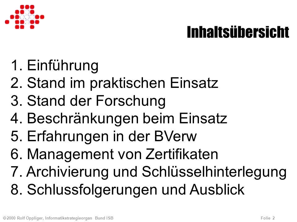 2000 Rolf Oppliger, Informatikstrategieorgan Bund ISB Folie 2 Inhaltsübersicht 1. Einführung 2. Stand im praktischen Einsatz 3. Stand der Forschung 4.