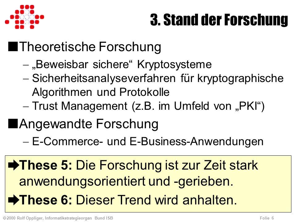 2000 Rolf Oppliger, Informatikstrategieorgan Bund ISB Folie 6 3. Stand der Forschung nTheoretische Forschung Beweisbar sichere Kryptosysteme Sicherhei
