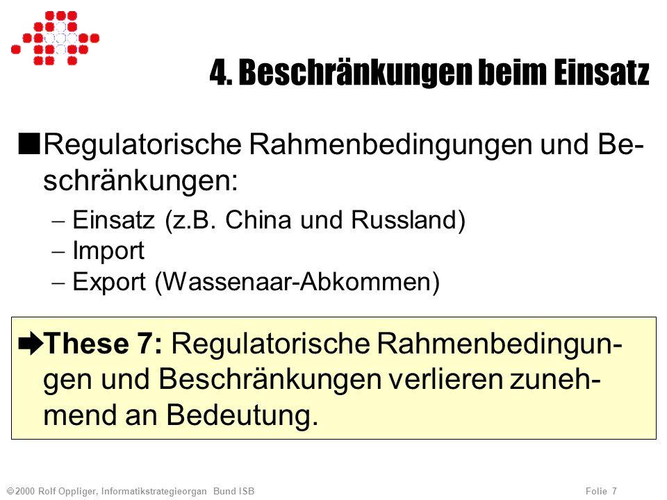 2000 Rolf Oppliger, Informatikstrategieorgan Bund ISB Folie 7 4. Beschränkungen beim Einsatz nRegulatorische Rahmenbedingungen und Be- schränkungen: E