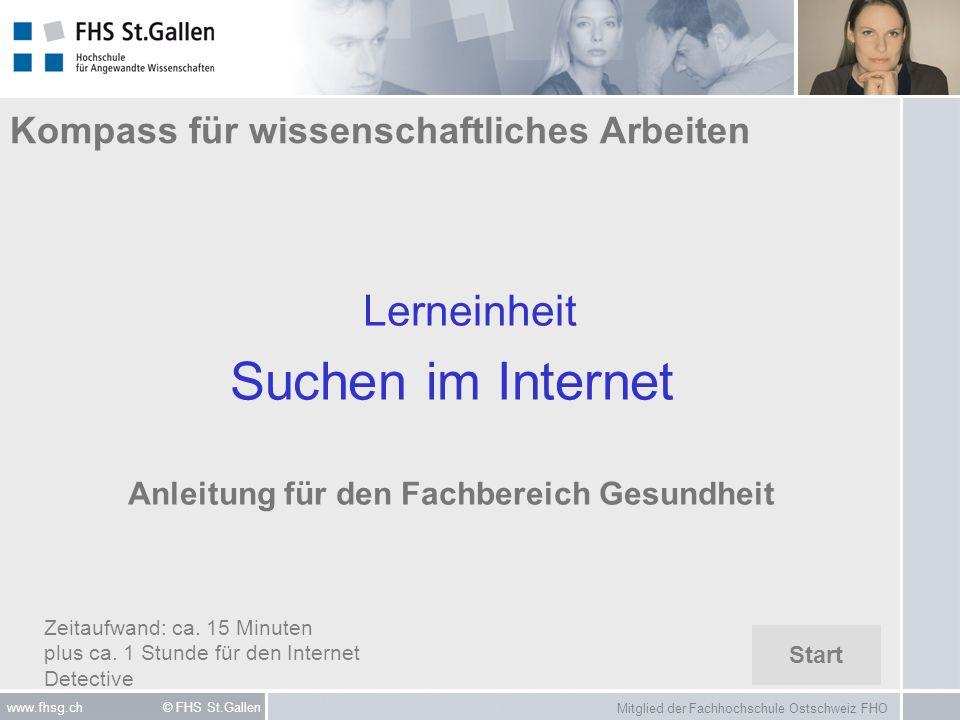 Mitglied der Fachhochschule Ostschweiz FHO www.fhsg.ch © FHS St.Gallen Kompass für wissenschaftliches Arbeiten Lerneinheit Suchen im Internet Anleitun