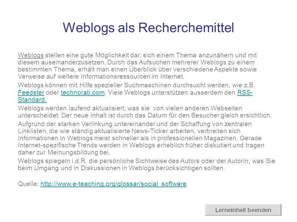 Weblogs als Recherchemittel Weblogs stellen eine gute Möglichkeit dar, sich einem Thema anzunähern und mit diesem auseinanderzusetzen. Durch das Aufsu