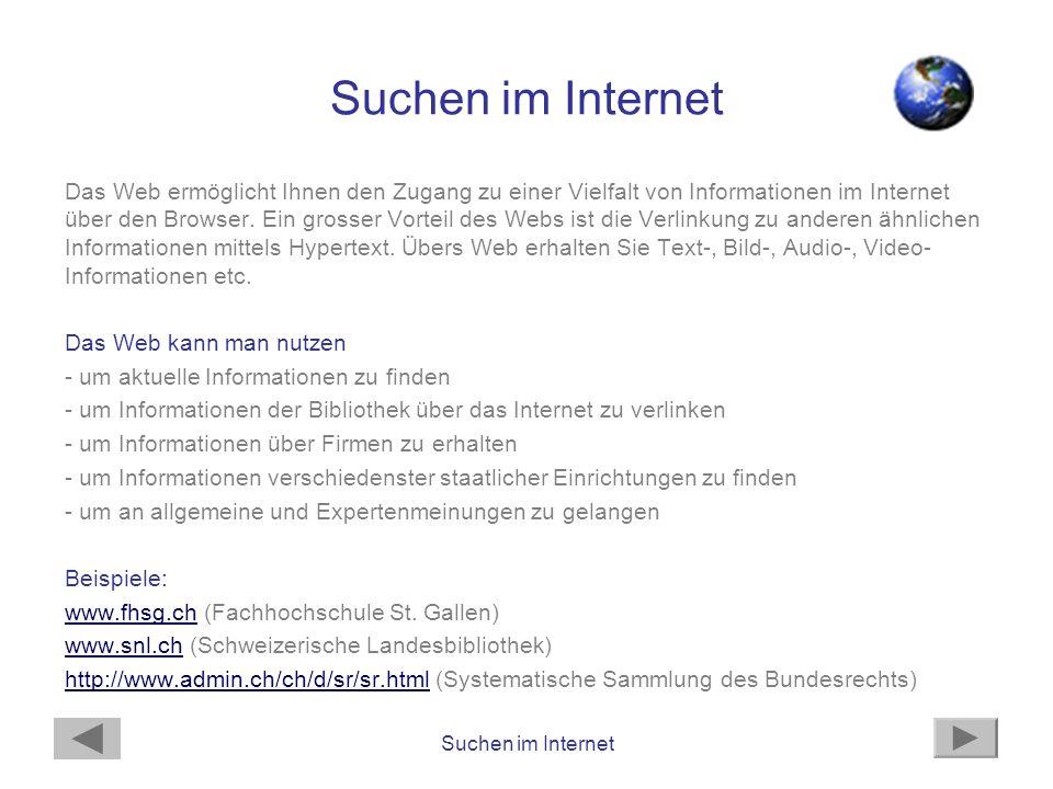 Suchen im Internet Das Web ermöglicht Ihnen den Zugang zu einer Vielfalt von Informationen im Internet über den Browser. Ein grosser Vorteil des Webs