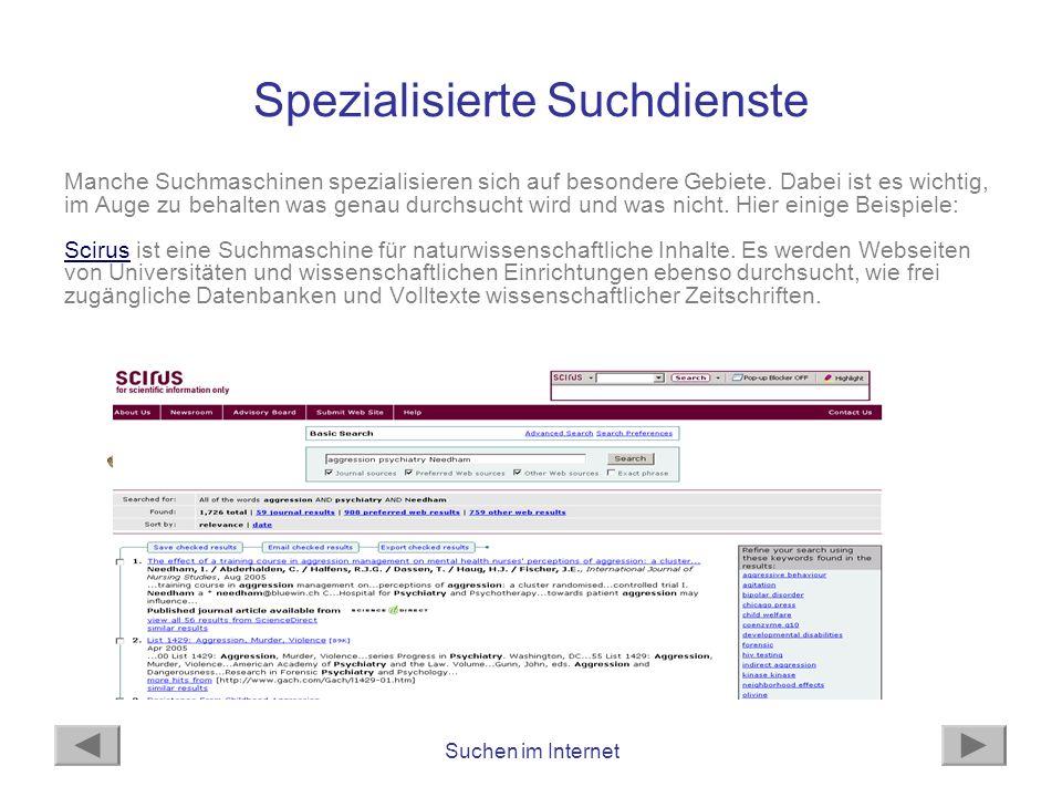 Suchen im Internet Spezialisierte Suchdienste Manche Suchmaschinen spezialisieren sich auf besondere Gebiete. Dabei ist es wichtig, im Auge zu behalte
