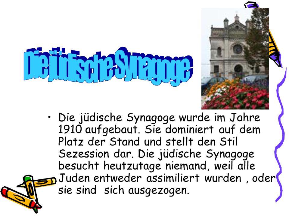 Die jüdische Synagoge wurde im Jahre 1910 aufgebaut.