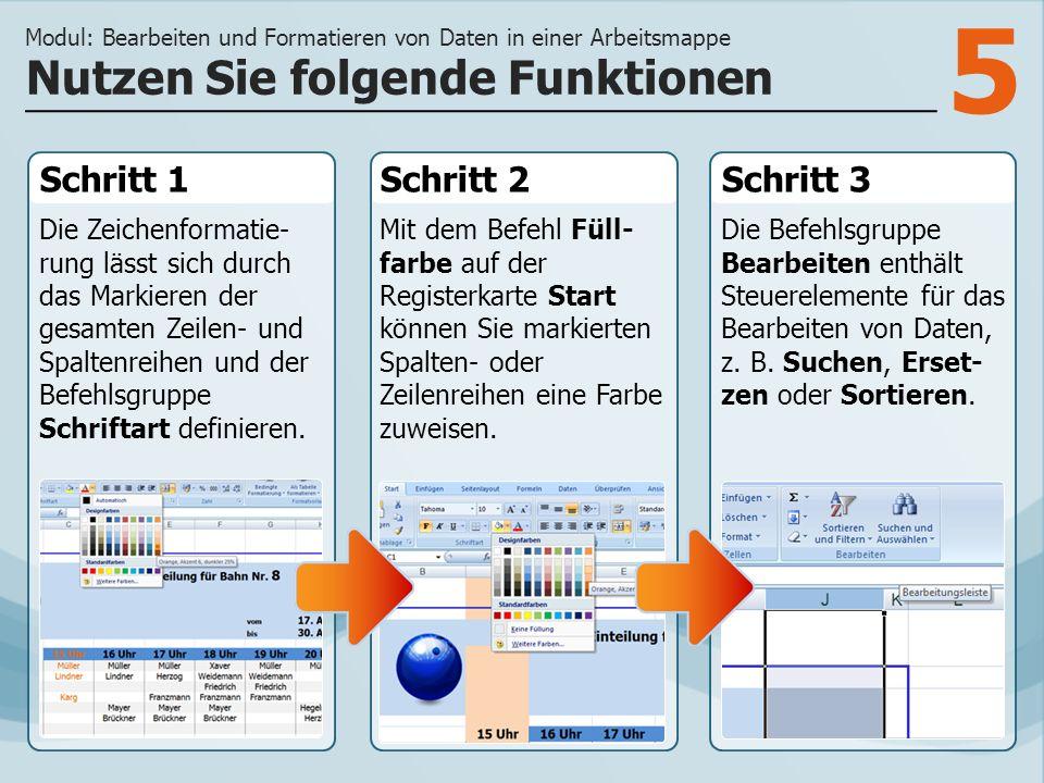 5 Schritt 1 Die Zeichenformatie- rung lässt sich durch das Markieren der gesamten Zeilen- und Spaltenreihen und der Befehlsgruppe Schriftart definieren.