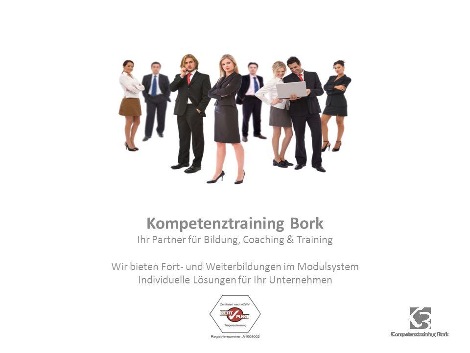 Kompetenztraining Bork Ihr Partner für Bildung, Coaching & Training Wir bieten Fort- und Weiterbildungen im Modulsystem Individuelle Lösungen für Ihr