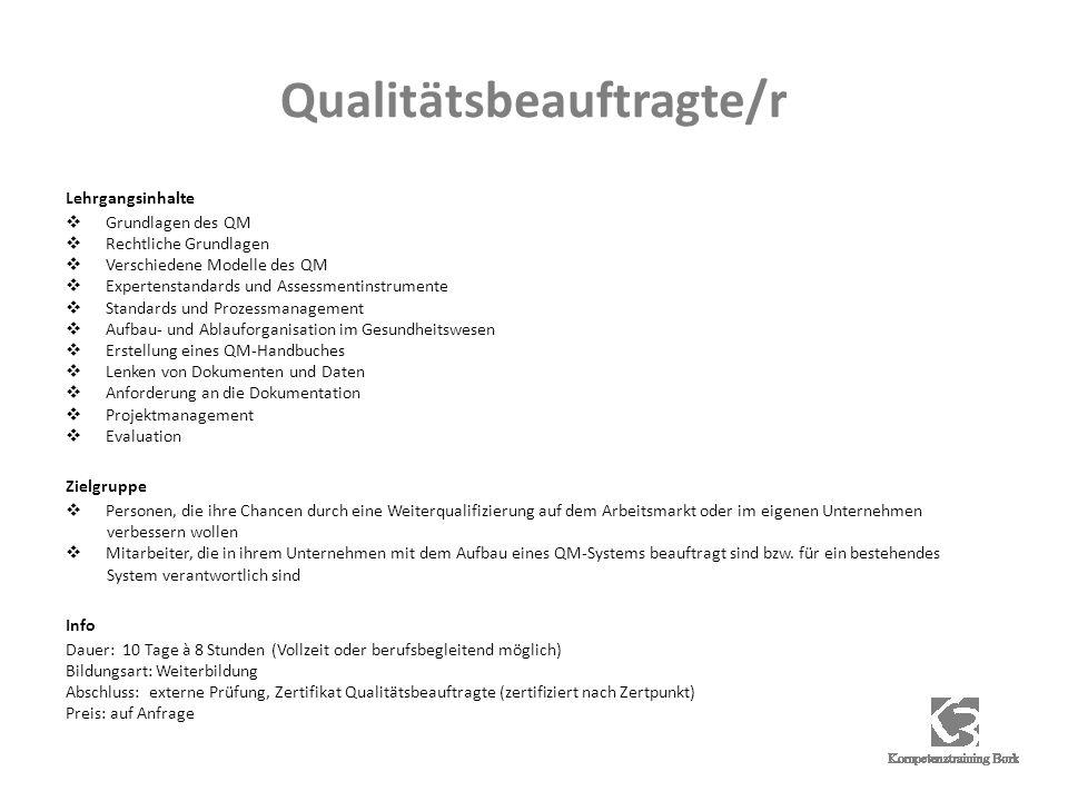 Qualitätsbeauftragte/r Lehrgangsinhalte Grundlagen des QM Rechtliche Grundlagen Verschiedene Modelle des QM Expertenstandards und Assessmentinstrument
