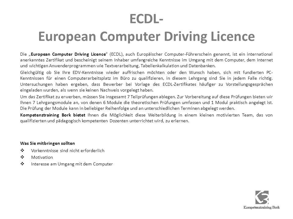 ECDL- European Computer Driving Licence Die European Computer Driving Licence (ECDL), auch Europäischer Computer-Führerschein genannt, ist ein international anerkanntes Zertifikat und bescheinigt seinem Inhaber umfangreiche Kenntnisse im Umgang mit dem Computer, dem Internet und wichtigen Anwenderprogrammen wie Textverarbeitung, Tabellenkalkulation und Datenbanken.