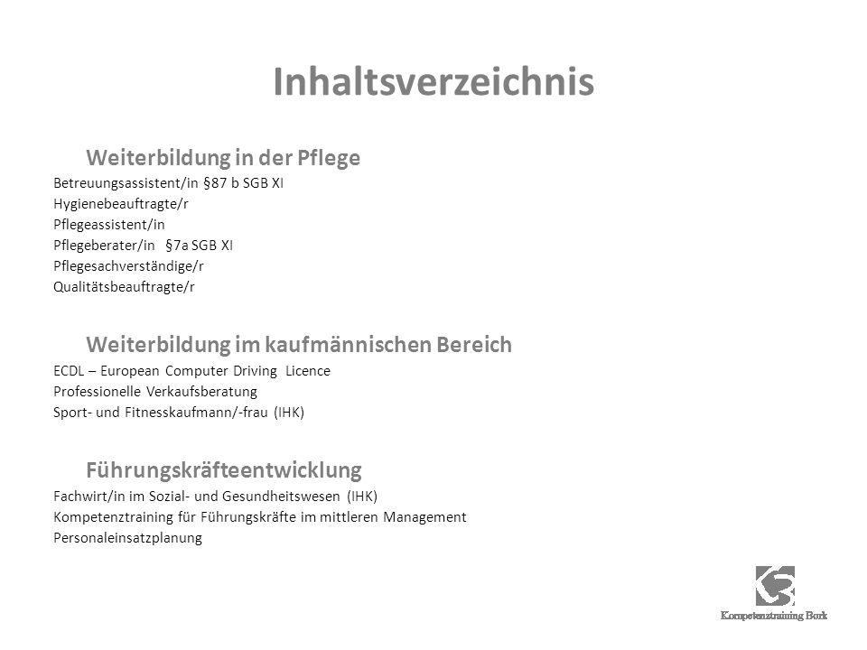 Inhaltsverzeichnis Weiterbildung in der Pflege Betreuungsassistent/in §87 b SGB XI Hygienebeauftragte/r Pflegeassistent/in Pflegeberater/in §7a SGB XI