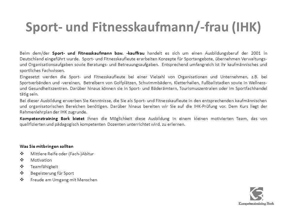 Sport- und Fitnesskaufmann/-frau (IHK) Beim dem/der Sport- und Fitnesskaufmann bzw. -kauffrau handelt es sich um einen Ausbildungsberuf der 2001 in De