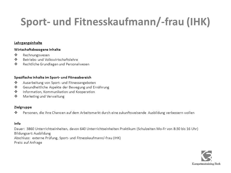 Sport- und Fitnesskaufmann/-frau (IHK) Lehrgangsinhalte Wirtschaftsbezogene Inhalte Rechnungswesen Betriebs- und Volkswirtschaftslehre Rechtliche Grun