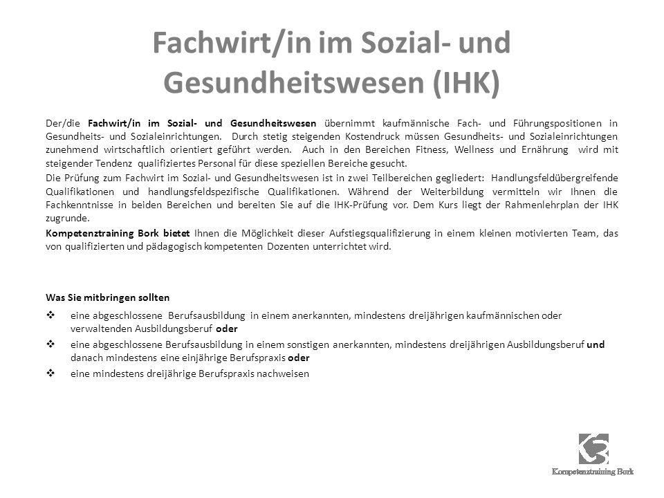 Fachwirt/in im Sozial- und Gesundheitswesen (IHK) Der/die Fachwirt/in im Sozial- und Gesundheitswesen übernimmt kaufmännische Fach- und Führungspositionen in Gesundheits- und Sozialeinrichtungen.