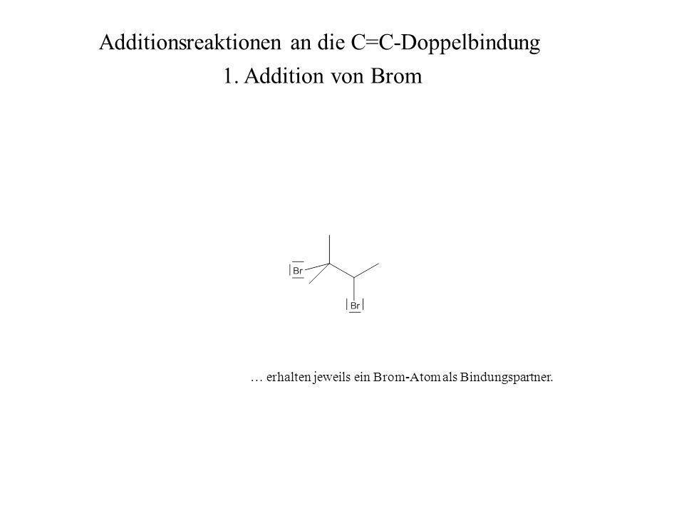 … erhalten jeweils ein Brom-Atom als Bindungspartner. Additionsreaktionen an die C=C-Doppelbindung 1. Addition von Brom