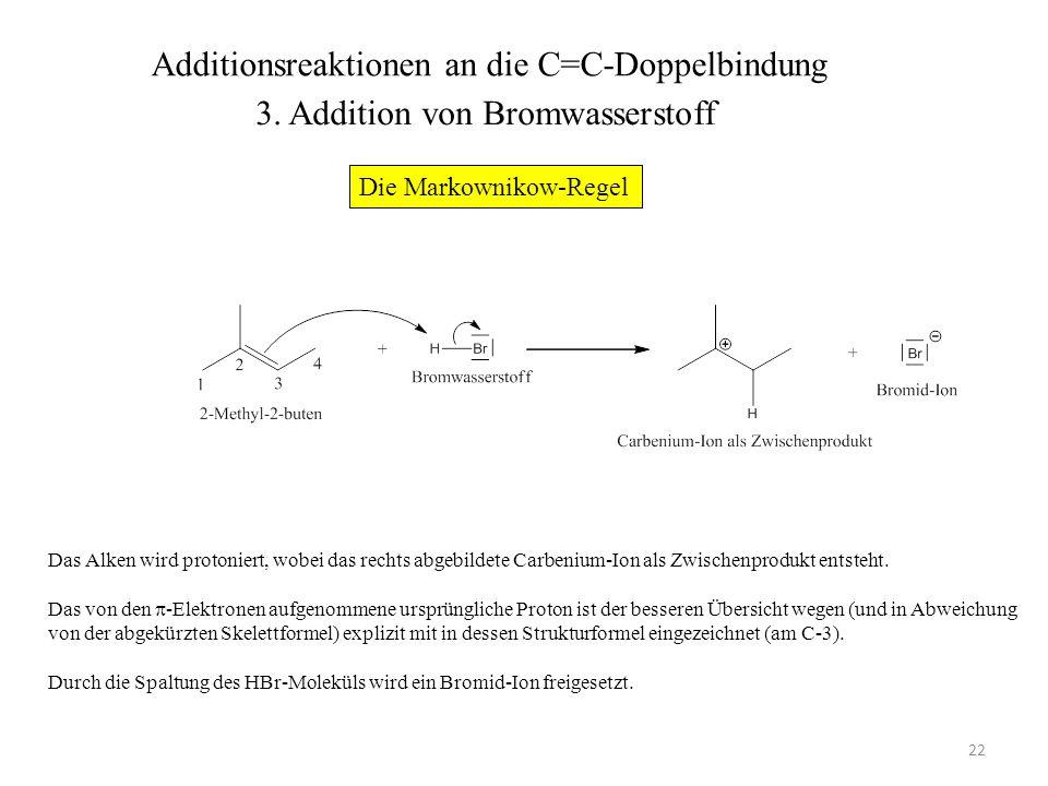 22 Das Alken wird protoniert, wobei das rechts abgebildete Carbenium-Ion als Zwischenprodukt entsteht. Das von den -Elektronen aufgenommene ursprüngli