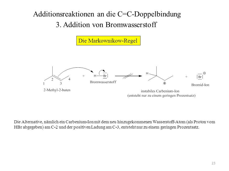 23 Die Alternative, nämlich ein Carbenium-Ion mit dem neu hinzugekommenen Wasserstoff-Atom (als Proton vom HBr abgegeben) am C-2 und der positiven Lad