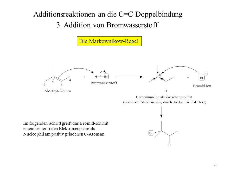 26 (maximale Stabilisierung durch dreifachen +I-Effekt) Im folgenden Schritt greift das Bromid-Ion mit einem seiner freien Elektronenpaare als Nucleop