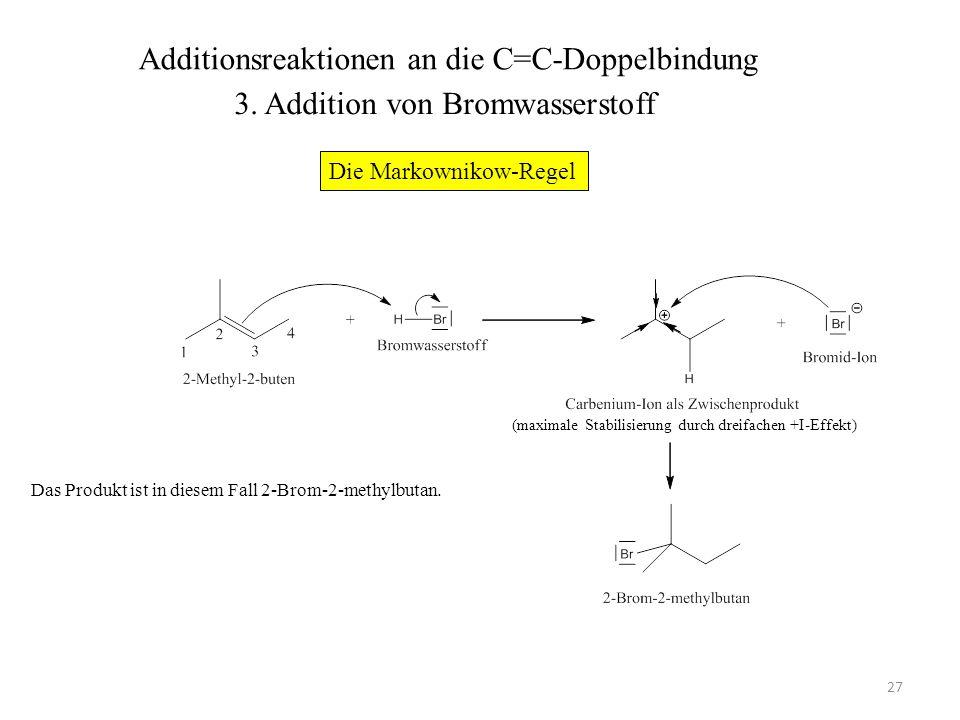 27 (maximale Stabilisierung durch dreifachen +I-Effekt) Das Produkt ist in diesem Fall 2-Brom-2-methylbutan. Additionsreaktionen an die C=C-Doppelbind
