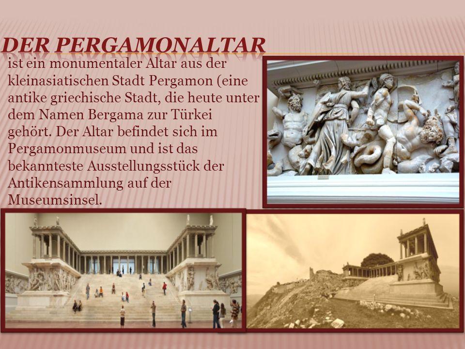ist ein monumentaler Altar aus der kleinasiatischen Stadt Pergamon (eine antike griechische Stadt, die heute unter dem Namen Bergama zur Türkei gehört.