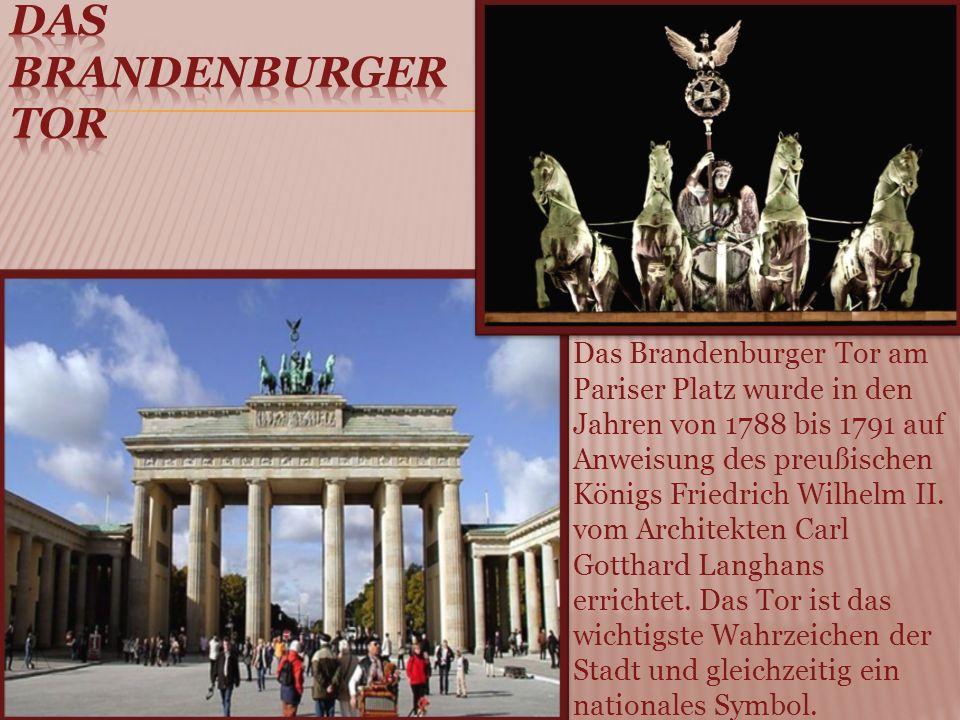 Das Brandenburger Tor am Pariser Platz wurde in den Jahren von 1788 bis 1791 auf Anweisung des preußischen Königs Friedrich Wilhelm II.