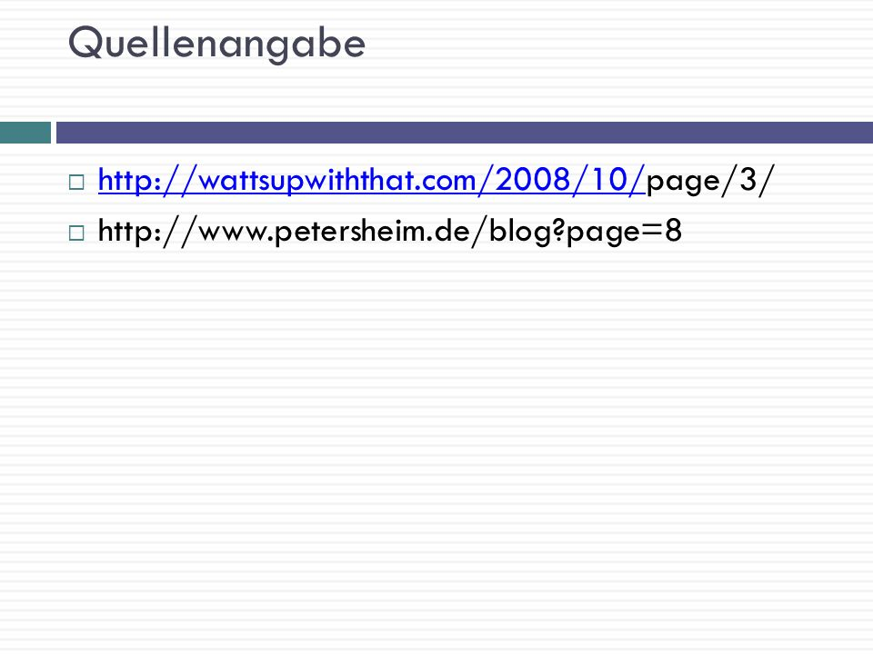 Quellenangabe http://wattsupwiththat.com/2008/10/page/3/ http://wattsupwiththat.com/2008/10/ http://www.petersheim.de/blog?page=8