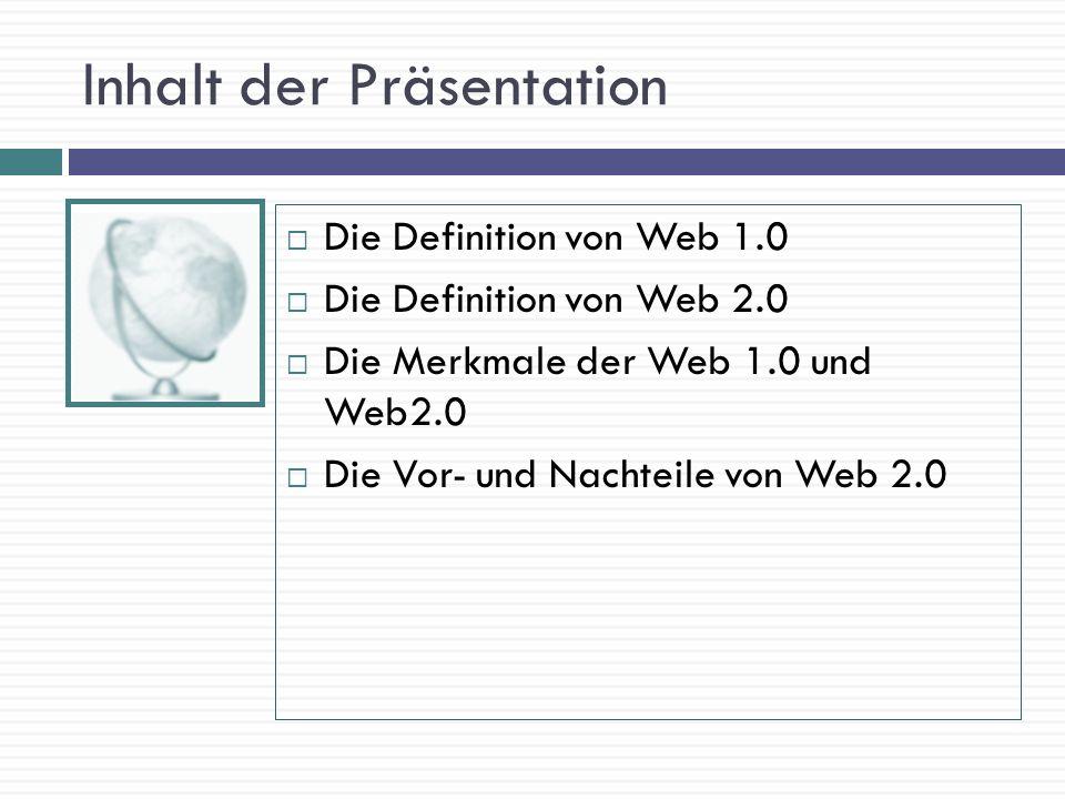 Web 1.0 (1991 bis 2003) Web 1.0 ist die erste Generation des Internets und des World Wide Webs.