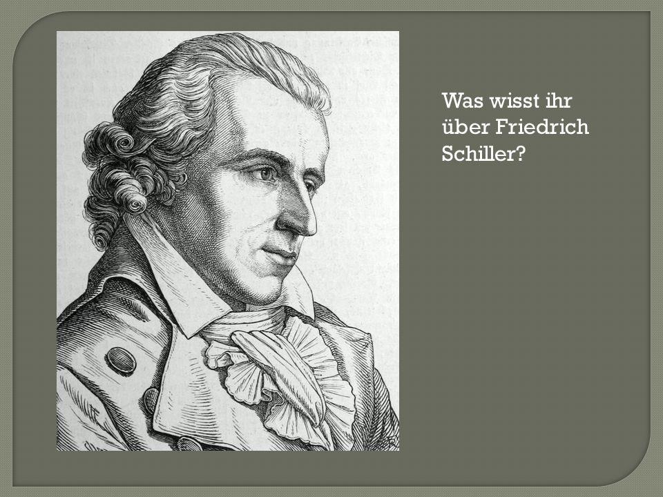 Was wisst ihr über Friedrich Schiller?