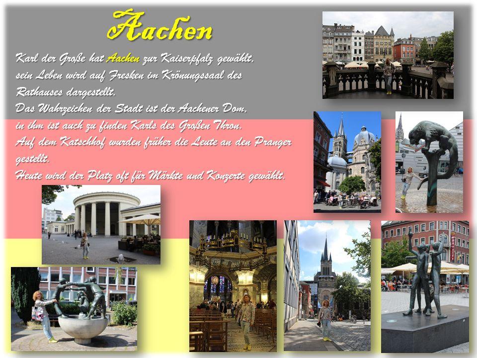 Aachen Karl der Große hat Aachen zur Kaiserpfalz gewählt, sein Leben wird auf Fresken im Krönungssaal des Rathauses dargestellt. Das Wahrzeichen der S