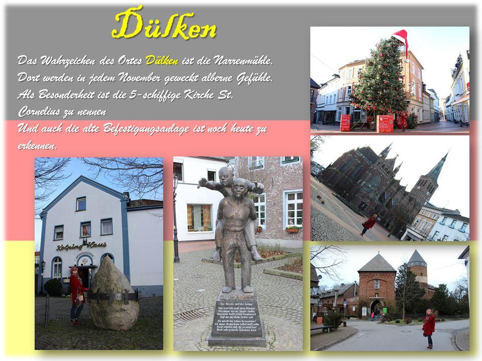 Dülken Das Wahrzeichen des Ortes Dülken ist die Narrenmühle. Dort werden in jedem November geweckt alberne Gefühle. Als Besonderheit ist die 5-schiffi