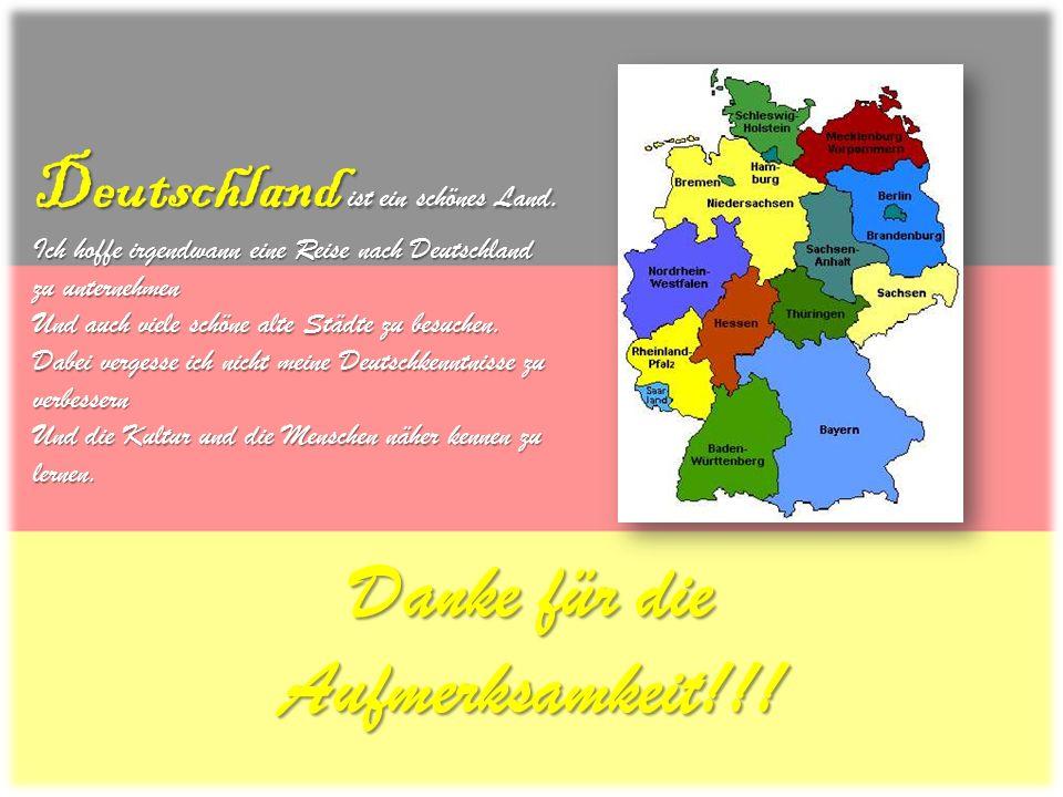 Deutschland ist ein schönes Land. Ich hoffe irgendwann eine Reise nach Deutschland zu unternehmen Und auch viele schöne alte Städte zu besuchen. Dabei