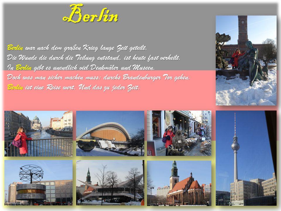 Berlin Berlin war nach dem großen Krieg lange Zeit geteilt. Die Wunde die durch die Teilung entstand, ist heute fast verheilt. In Berlin gibt es unend