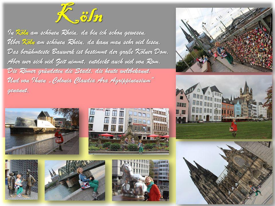 Köln In Köln am schönen Rhein, da bin ich schon gewesen. Über Köln am schönen Rhein, da kann man sehr viel lesen. Das berühmteste Bauwerk ist bestimmt