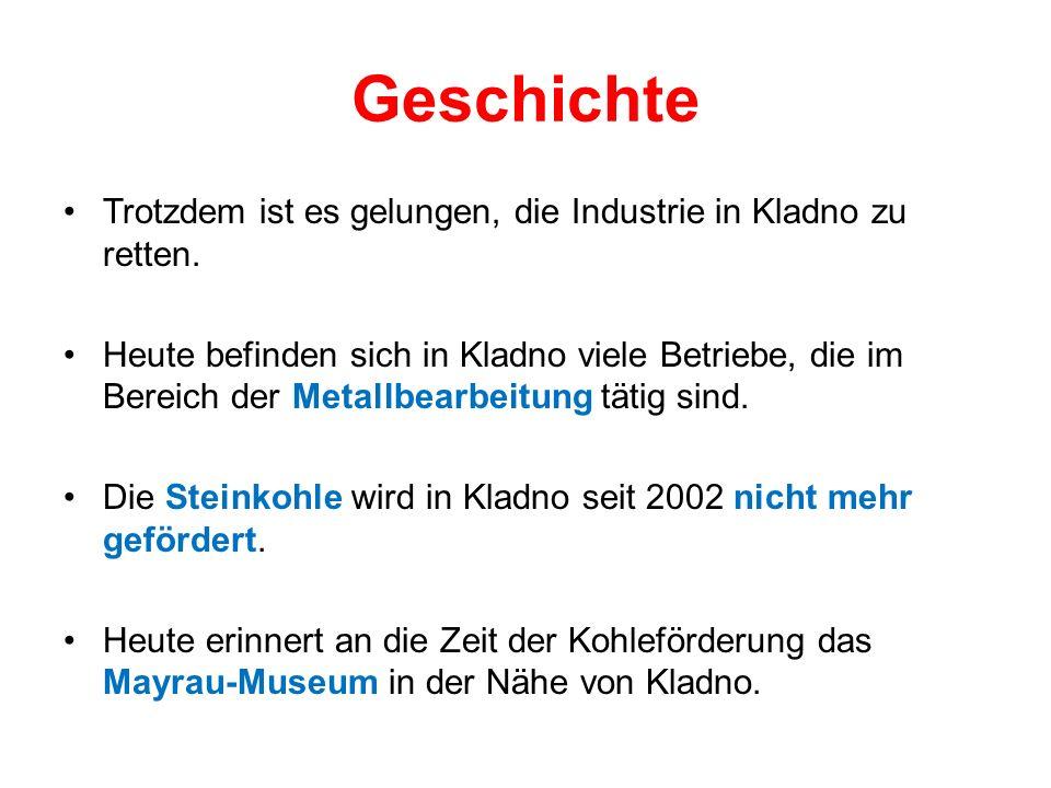 Geschichte Trotzdem ist es gelungen, die Industrie in Kladno zu retten.