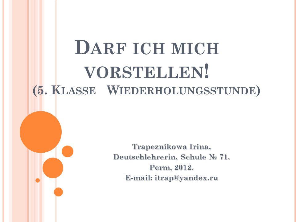D ARF ICH MICH VORSTELLEN . (5.