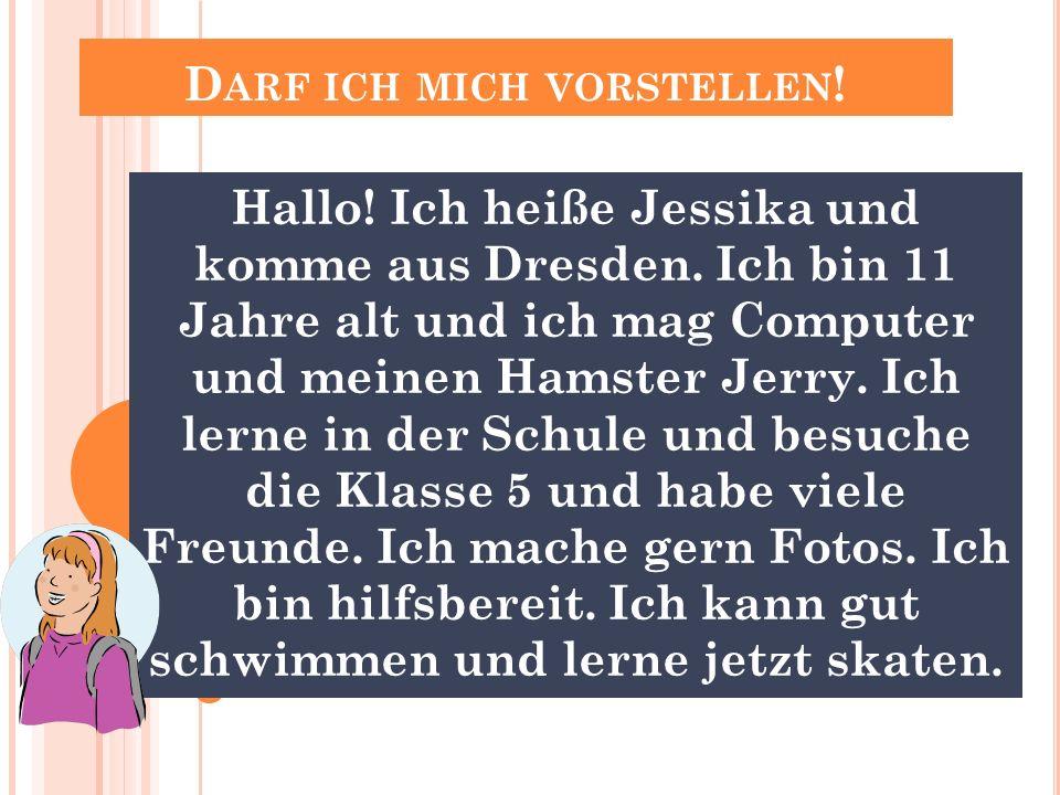 D ARF ICH MICH VORSTELLEN .Hallo. Ich heiße Jessika und komme aus Dresden.
