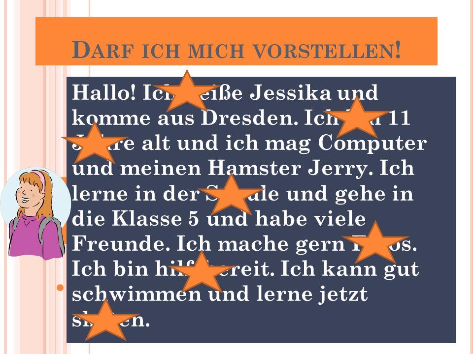 Hallo.Ich heiße Jessika und komme aus Dresden.