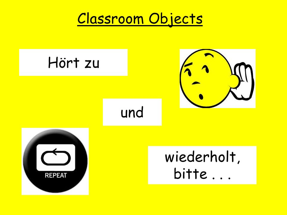 Classroom Objects Hört zu und wiederholt, bitte...