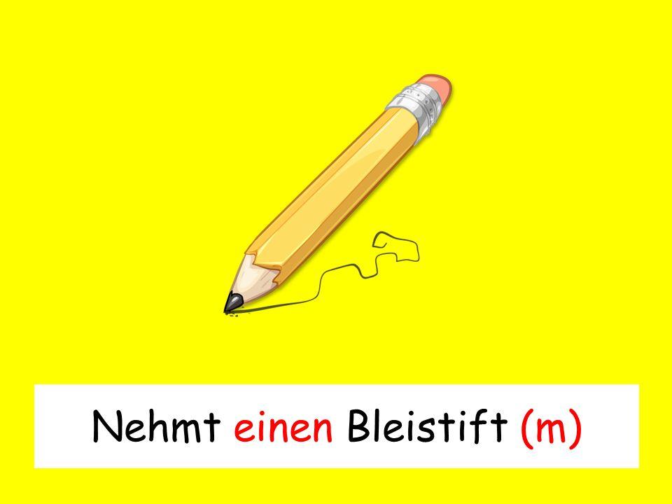 Nehmt einen Bleistift (m)