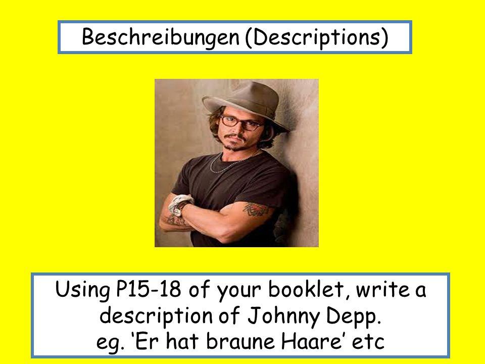 Beschreibungen (Descriptions) Using P15-18 of your booklet, write a description of Johnny Depp. eg. Er hat braune Haare etc