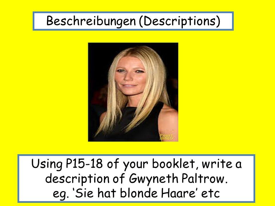 Beschreibungen (Descriptions) Using P15-18 of your booklet, write a description of Gwyneth Paltrow. eg. Sie hat blonde Haare etc