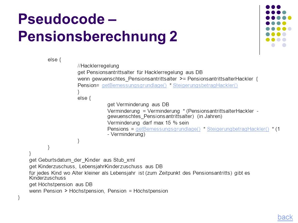 Pseudocode – Pensionsberechnung 2 else { //Hacklerregelung get Pensionsantrittsalter für Hacklerregelung aus DB wenn gewuenschtes_Pensionsantrittsalte