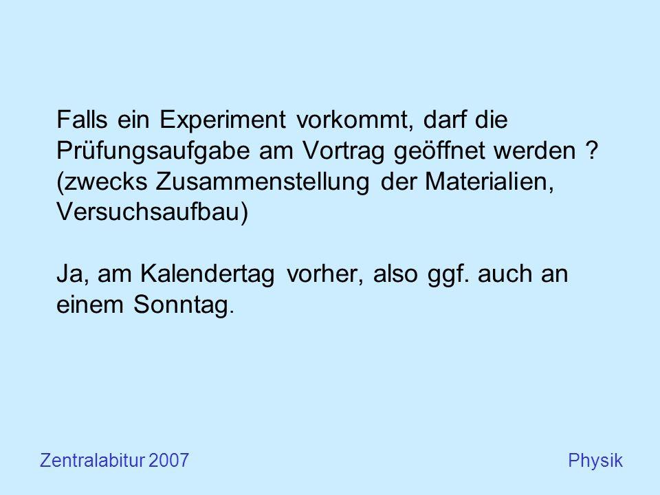 Falls ein Experiment vorkommt, darf die Prüfungsaufgabe am Vortrag geöffnet werden .