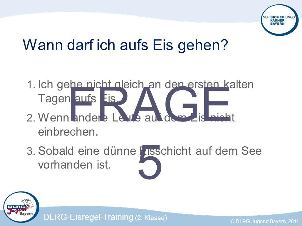 DLRG-Eisregel-Training (2. Klasse) © DLRG-Jugend Bayern, 2011 Wann darf ich aufs Eis gehen? 1. Ich gehe nicht gleich an den ersten kalten Tagen aufs E