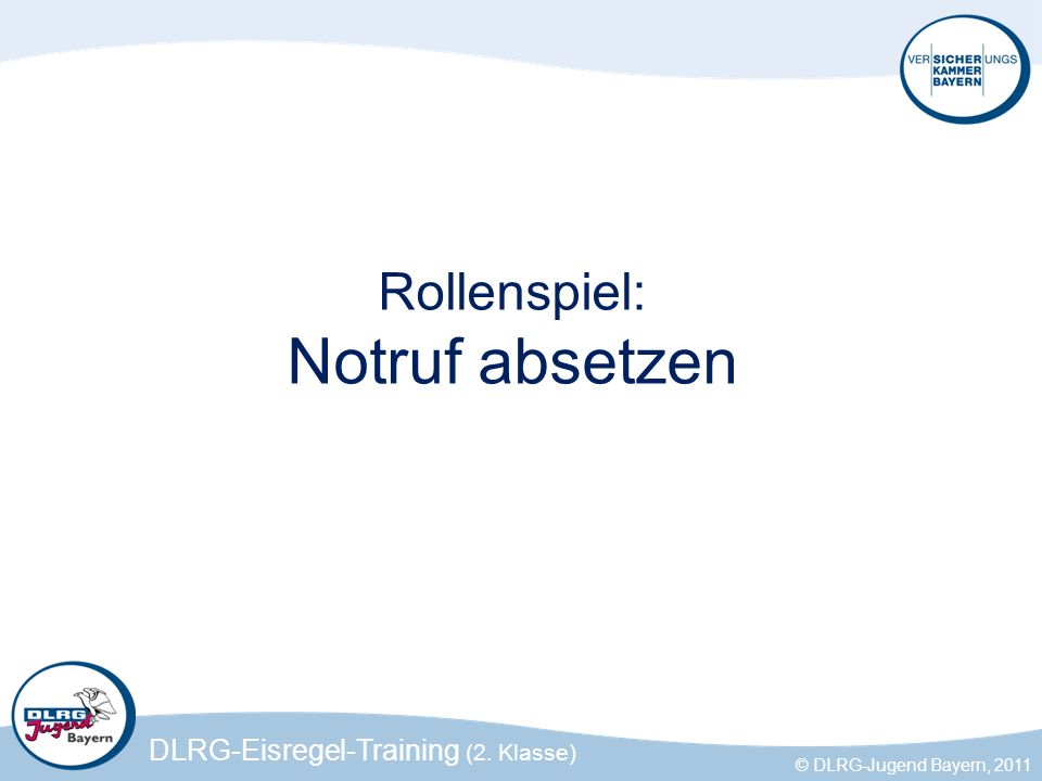 DLRG-Eisregel-Training (2. Klasse) © DLRG-Jugend Bayern, 2011 Rollenspiel: Notruf absetzen