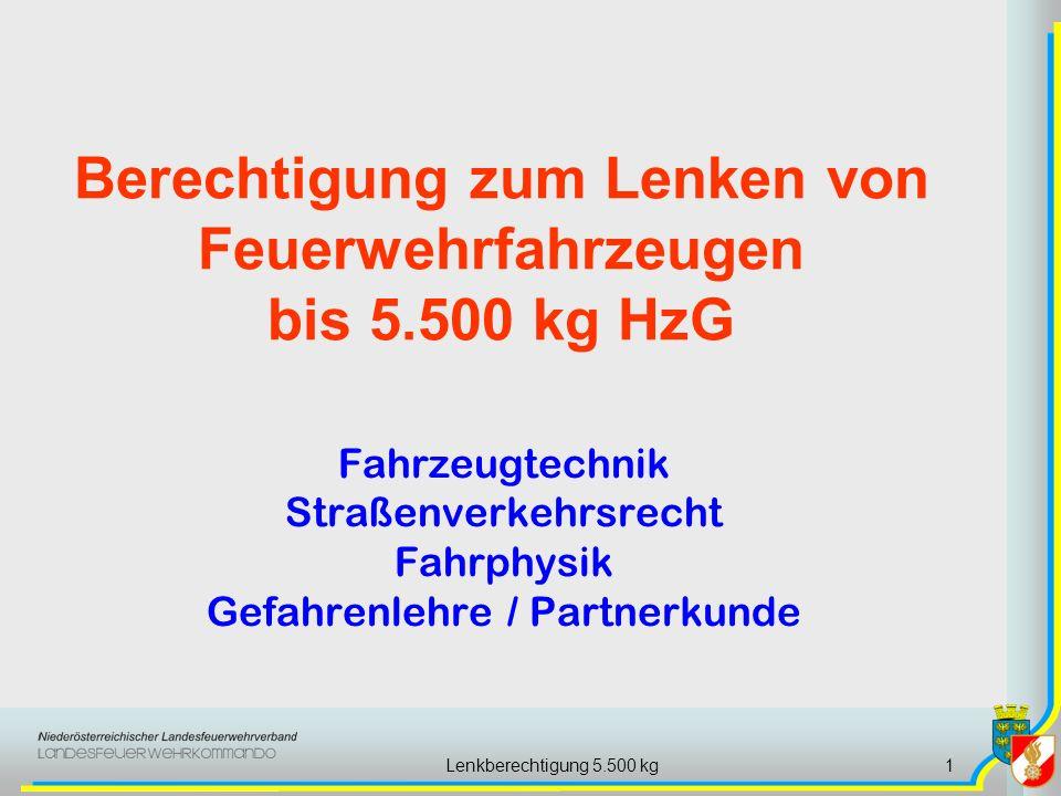 Lenkberechtigung 5.500 kg1 Berechtigung zum Lenken von Feuerwehrfahrzeugen bis 5.500 kg HzG Fahrzeugtechnik Straßenverkehrsrecht Fahrphysik Gefahrenle