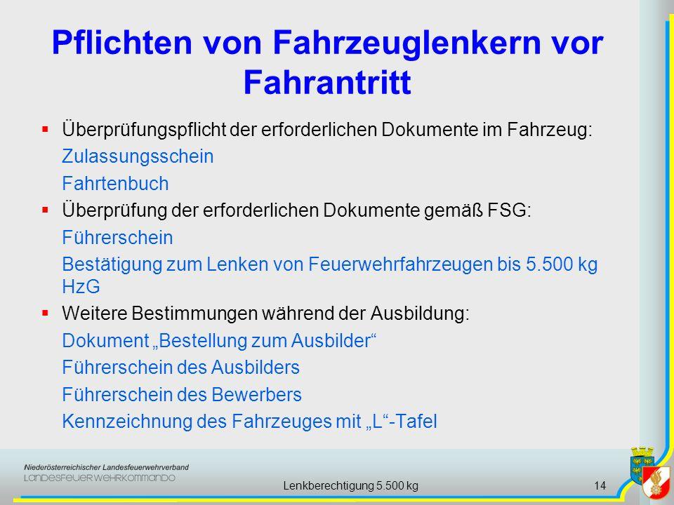 Lenkberechtigung 5.500 kg14 Pflichten von Fahrzeuglenkern vor Fahrantritt Überprüfungspflicht der erforderlichen Dokumente im Fahrzeug: Zulassungssche