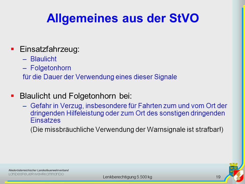 Lenkberechtigung 5.500 kg19 Allgemeines aus der StVO Einsatzfahrzeug: –Blaulicht –Folgetonhorn für die Dauer der Verwendung eines dieser Signale Blaul