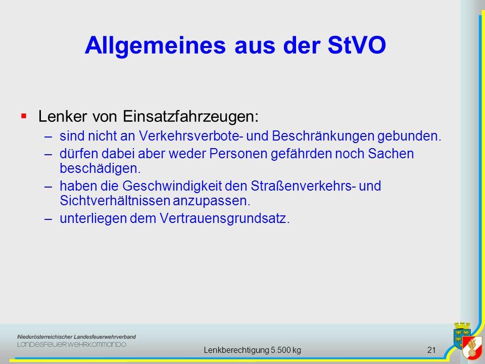 Lenkberechtigung 5.500 kg21 Allgemeines aus der StVO Lenker von Einsatzfahrzeugen: –sind nicht an Verkehrsverbote- und Beschränkungen gebunden. –dürfe