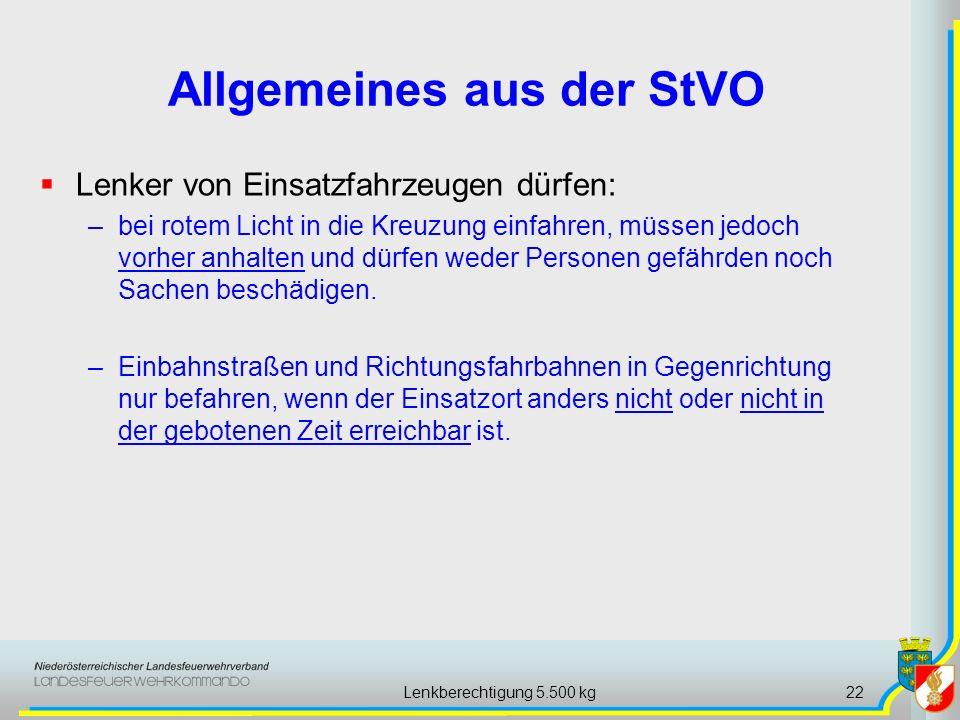 Lenkberechtigung 5.500 kg22 Allgemeines aus der StVO Lenker von Einsatzfahrzeugen dürfen: –bei rotem Licht in die Kreuzung einfahren, müssen jedoch vo