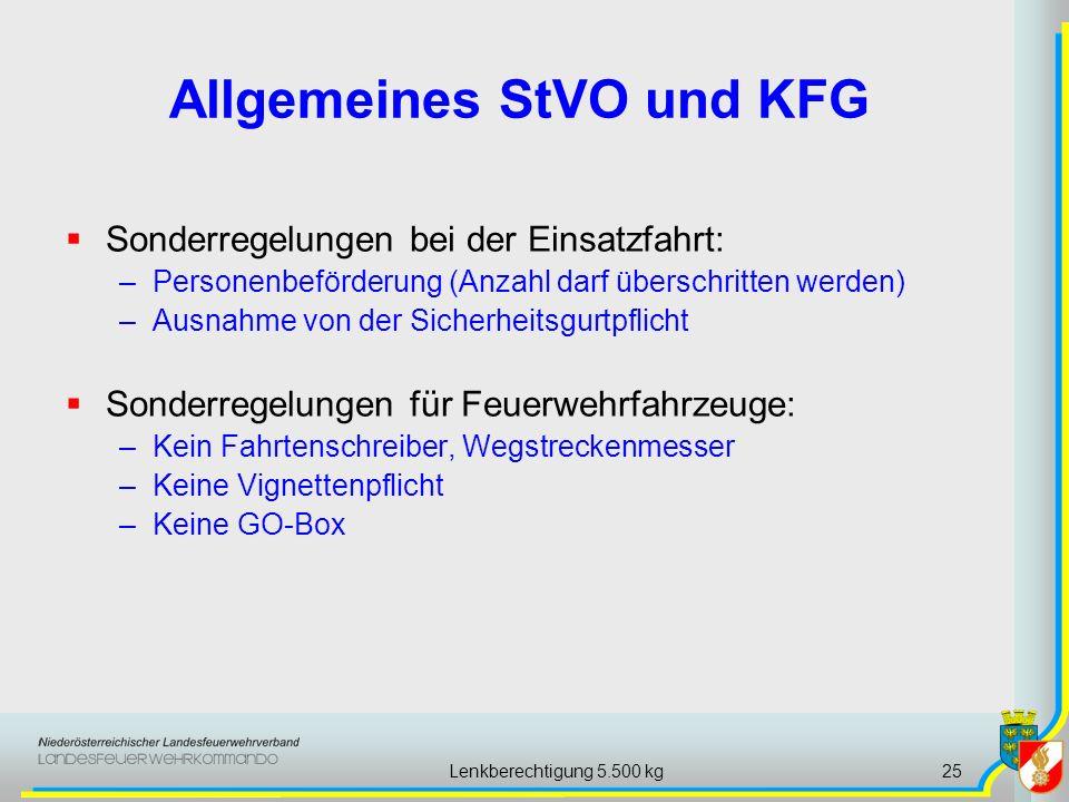 Lenkberechtigung 5.500 kg25 Allgemeines StVO und KFG Sonderregelungen bei der Einsatzfahrt: –Personenbeförderung (Anzahl darf überschritten werden) –A
